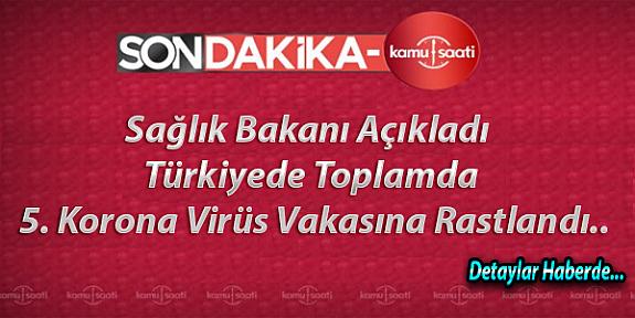 SON DAKİKA: TÜRKİYE'DE 5. CORONA VİRÜS VAKASI BAKAN AÇIKLADI