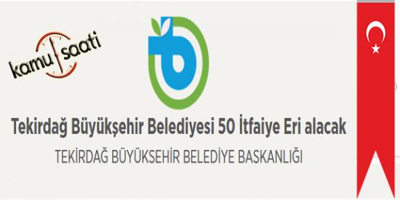 Tekirdağ Büyükşehir Belediyesi 50 İtfaiye Eri Personel Alımı