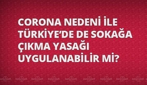Türkiye'de corona (korona) virüsü nedeni ile sokağa çıkma yasağı ilan edilir mi?