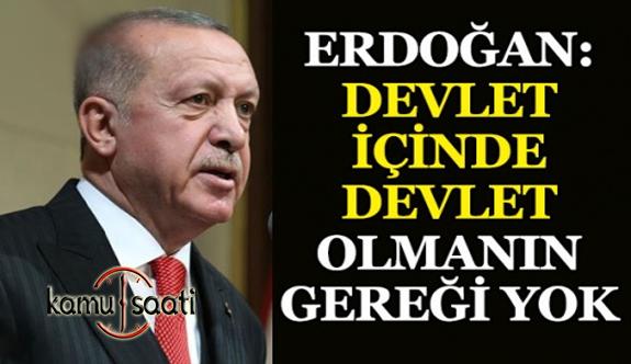 Cumhurbaşkanı Erdoğan: Devlet İçinde Devlet Olmanın Gereği Yok