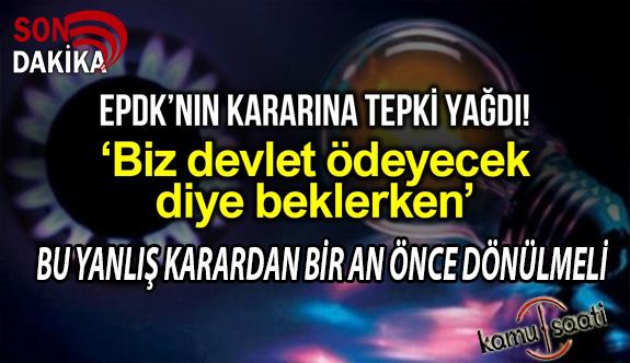 EPDK'nin Fatura Kararına Tepki Yağdı: Biz Devlet Ödesin Diye Beklerken...