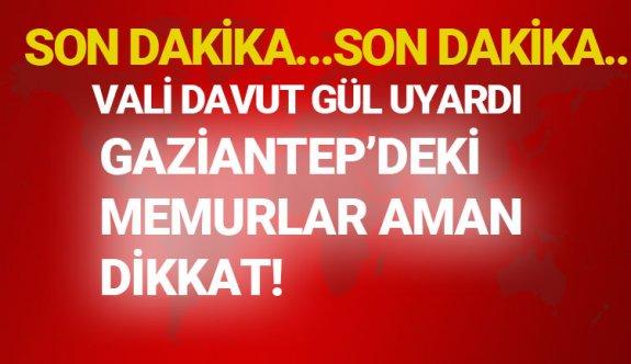 Gaziantep'de memurlara çok ciddi uyarı..
