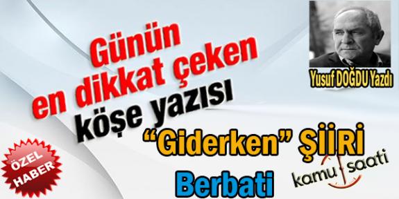 """""""GİDERKEN"""" Berbati Yusuf DOĞDU  Hocamızdan Muhteşem Bir Şiir Daha.."""