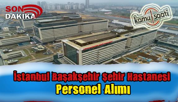 İstanbul Başakşehir Şehir Hastanesi Personel Alımı, İş Başvurusu ve Başvuru Formu
