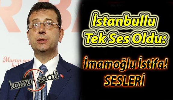 İstanbullu Tek Ses Oldu: İmamoğlu İstifa Sesleri!