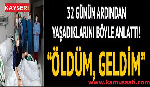 Kayseri'de 32 gün yoğun bakımda kalan koronavirüs hastası: Öldüm, geldim