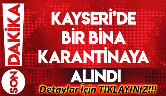 Kayseri'de 32 Ailenin Yaşadığı Bina Karantina Altına Alındı Binaya Giriş ve Çıkışlar Yasaklandı