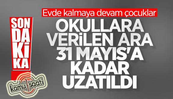 Okullara 30 Nisan'a Kadar Verilen Ara 31 Mayıs'a Uzatıldı!  Öğrenciler Uzaktan eğitime Devam Edecek