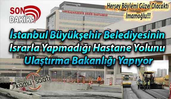 Ulaştırma ve Altyapı Bakanlığı Başakşehir İkitelli Şehir Hastanesinin Yollarını Yapmaya Başladı