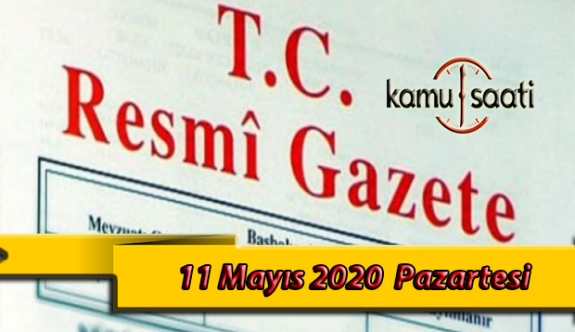 11 Mayıs 2020 Pazartesi TC Resmi Gazete Kararları