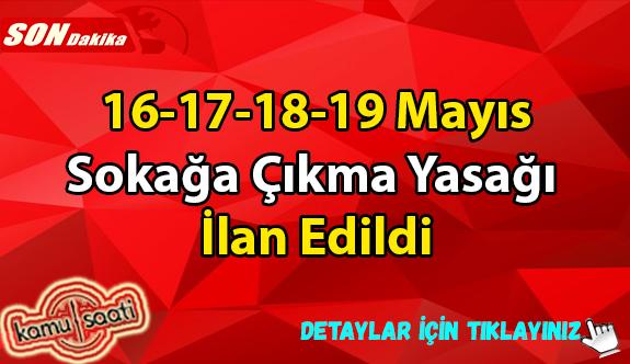 16-17-18-19 Mayıs Sokağa Çıkma Yasağı İlan Edildi 18 -19 Mayıs'ta Marketler Açık Olacak