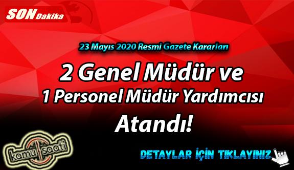 23 Mayıs Resmi gazete atama kararında 2 Genel müdür atandı! İşte atama Kararları