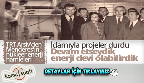 Adnan Menderes, nükleer alanında çalışmalar yapıyordu İdam Edilmeseydi Türkiye Enerji Devi Olabilirdi!..