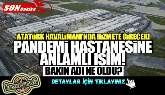 Atatürk Hava Limanına Yapılan Salgın hastanesine anlamlı isim! İşte Yeni İsmi