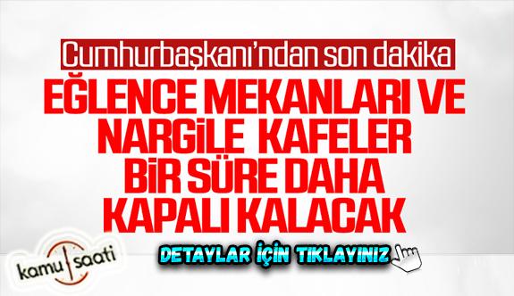 Erdoğan: Eğlence mekanları bir süre daha kapalı kalacak