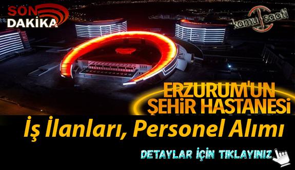Erzurum Şehir Hastanesi Personel Alımı, İş Başvurusu ve Başvuru Formu