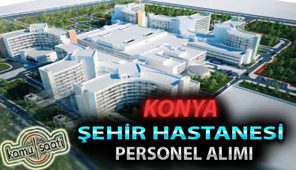 Konya Şehir Hastanesi Personel Alımı, İş Başvurusu ve Başvuru Formu