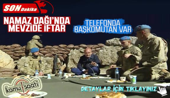 Namaz Dağı üs bölgesinde askerlerle iftar yapan Bakan Soylu, Başkomutan Erdoğan'ın Askerlere Süprizi