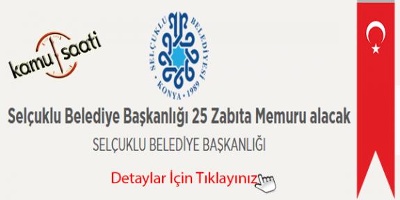 Selçuklu Belediye Başkanlığı 25 Zabıta Memuru alacak Selçuklu Belediyesi İş başvurusu ve başvuru formu