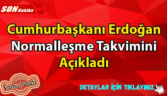 Son Dakika Cumhurbaşkanı Erdoğan Normalleşme Takvimini Açıkladı