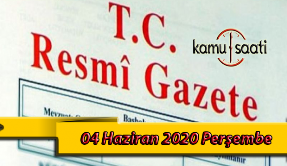 04 Haziran 2020 Perşembe TC Resmi Gazete Kararları