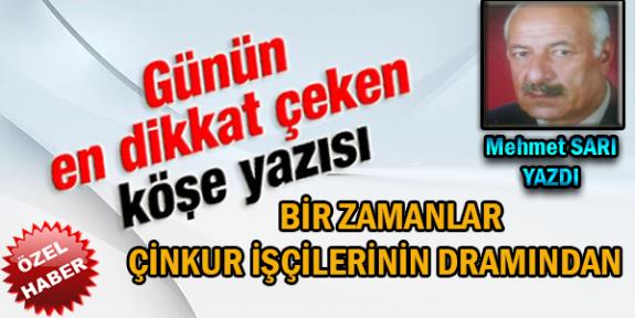 """""""BİR ZAMANLAR ÇİNKUR İŞÇİLERİNİN DRAMINDAN"""" Mehmet Sarı Yazdı..."""