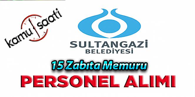İstanbul Sultangazi Belediyesi 15 zabıta memuru alacak