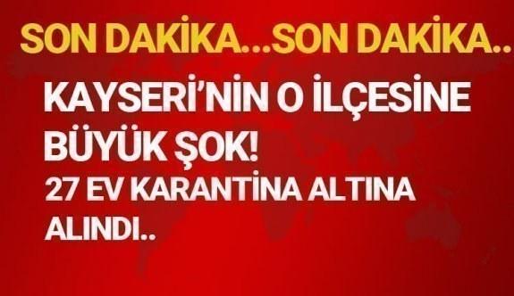 Kayseri'de büyük şok tam 27 ev karantinaya alındı
