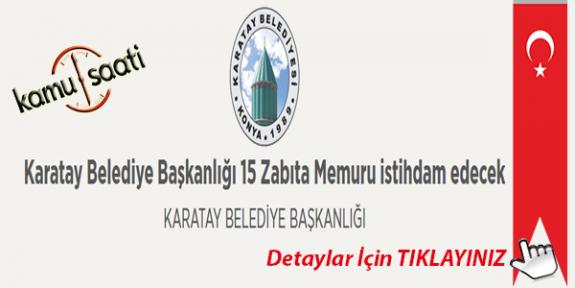 Karatay Belediye Başkanlığı 15 Zabıta Memuru Personel Alımı Yapacak