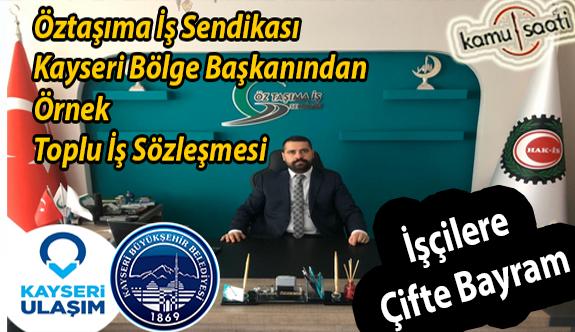 Kayseri Öz Taşıma İş bölge başkanı Ahmet Özdemir'den İşçilere Çifte Bayram Hediyesi