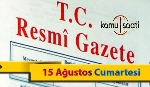 15 Ağustos Cumartesi Resmi Gazete Kararları