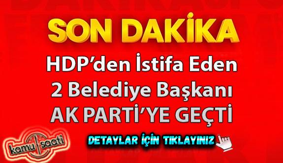 Batman'da HDP'den istifa eden 2 belediye başkanı AK Parti'ye geçti