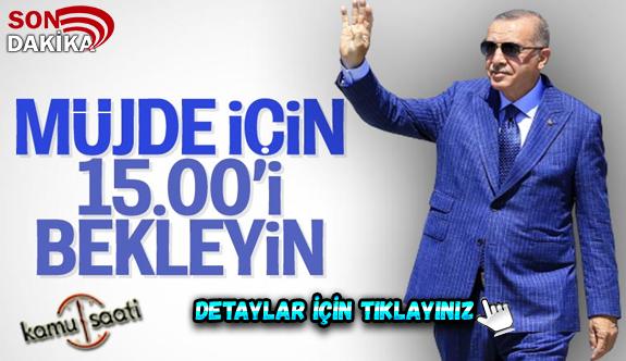 Cumhurbaşkanı Erdoğan, 'müjde'yi bugün saat 15.00'da açıklayacak