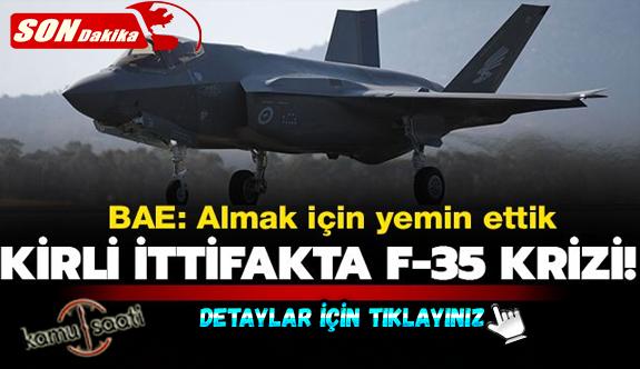 Kirli ittifakta F-35 krizi! BAE: Almak için yemin ettik