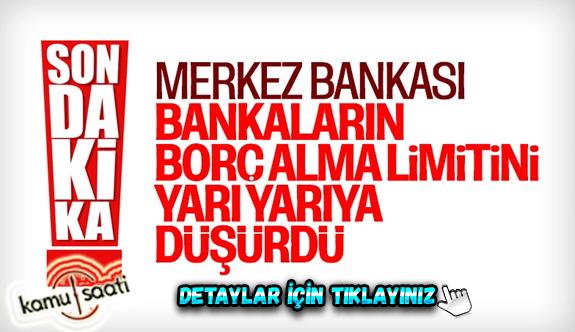 Merkez Bankası, borç alabilme limitini yarıya düşürdü