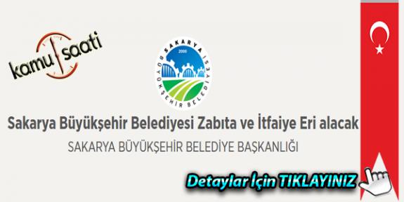 Sakarya Büyükşehir Belediyesi Zabıta ve İtfaiye Eri alacak