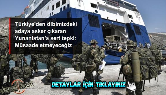 """Son Dakika: Türkiye'den Yunanistan'a """"Meis Adası'na askeri sevkiyat"""" tepkisi: Böyle bir provokasyona asla müsaade etmeyeceğiz"""