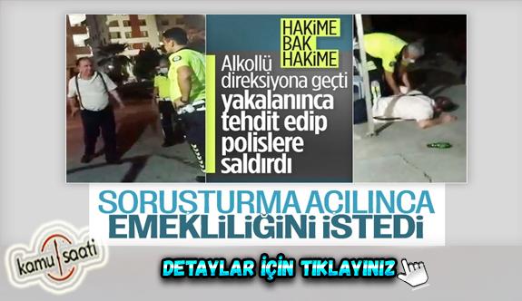 Adana'da polislere saldıran alkollü hakim Hayrettin Yavuz Yaptığımız haber sonrası Emekliliğini istedi