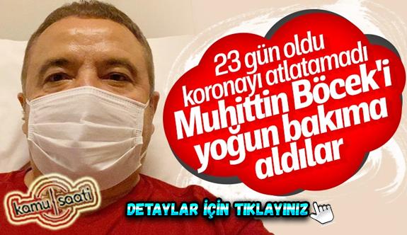 Antalya Büyükşehir Belediye Başkanı Muhittin Böcek, yoğun bakımda tedavi altında