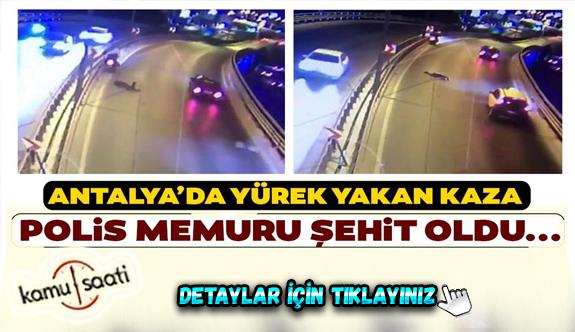 Antalya'da Feci Kaza polis memuru şehit oldu