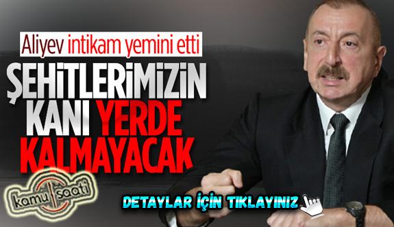 Azerbaycan Cumhurbaşkanı İlham Aliyev: Şehitlerimizin kanı yerde kalmayacak
