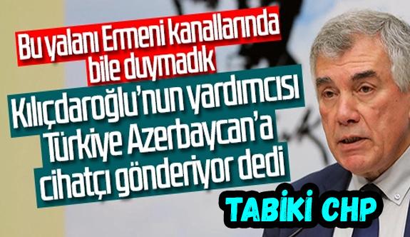 CHP Genel Başkan Yardımcısı Ünal Çeviköz'den Azerbaycan provakasyonu