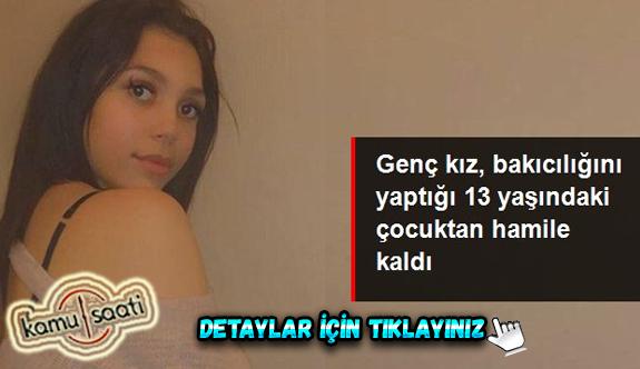Genç kız, bakıcılığını yaptığı 13 yaşındaki çocuktan hamile kaldı