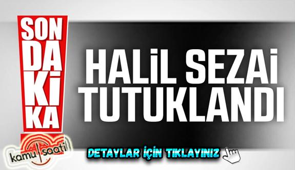 Halil Sezai tutuklandı Hangi hapishaneye gönderilecek? kaç yıl hapis cezası aldı