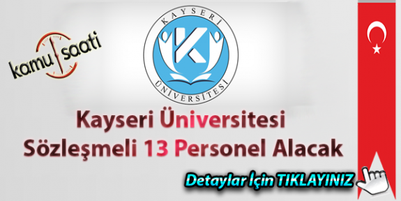 Kayseri Üniversitesi sözleşmeli 13 personel alacak iş ilanları iş başvurusu ve başvuru formu