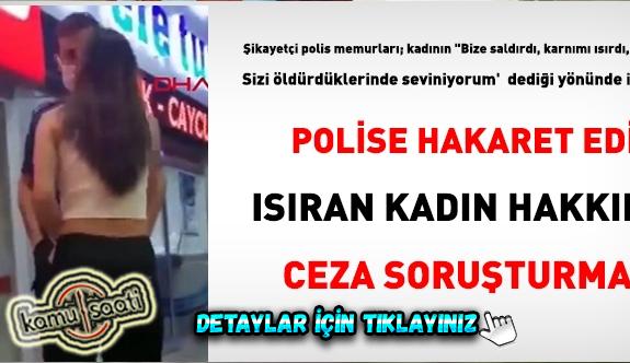 Polislere hakaret edip, ısırıp kaçan Kadına Ceza ceza üsüne