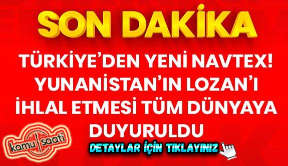 Son Dakika: Türkiye, Yunanistan'ın Lozan'ı ihlal ettiğini bildiren NAVTEX yayınladı