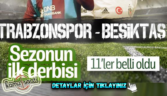 Trabzonspor-Beşiktaş maçının 11'leri  Belli Oldu