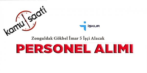 Zonguldak Gökbel İmar 5 İşçi Personel alımı yapacak İş İlanları iş başvurusu ve başvuru formu