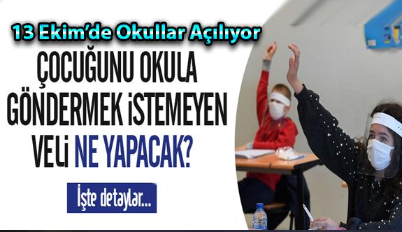 13 Ekim'de Okullar Açılıyor Öğrencisini Okula Göndermek İstemeyen Veliler ne yapacak? Okula Göndermek Zorunlu mu?